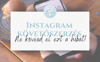 Instagram követőszerzés – ne kövesd el ezt a hibát!